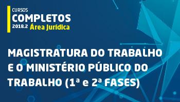 CURSO COMPLETO PARA MAGISTRATURA DO TRABALHO E O MINISTÉRIO PÚBLICO DO TRABALHO 2018.2 (1ª e 2ª FASES)