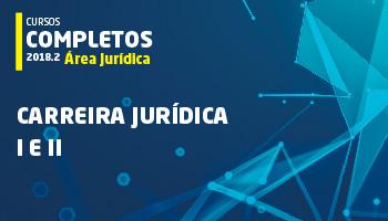 CURSO COMPLETO PARA CARREIRA JURÍDICA MÓDULOS I E II - 2018.2