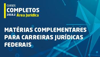 CURSO COMPLETO DE MATÉRIAS COMPLEMENTARES PARA CARREIRAS JURÍDICAS FEDERAIS 2018.2