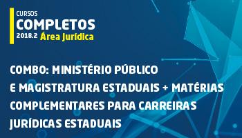 COMBO: CURSO PARA O MINISTÉRIO PÚBLICO E MAGISTRATURA ESTADUAIS + MATÉRIAS COMPLEMENTARES PARA CARREIRAS JURÍDICAS ESTADUAIS 2018.2