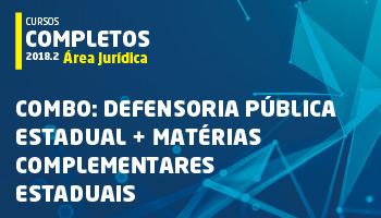 COMBO: CURSO COMPLETO PARA A DEFENSORIA PÚBLICA ESTADUAL + MATÉRIAS COMPLEMENTARES ESTADUAIS 2018.2