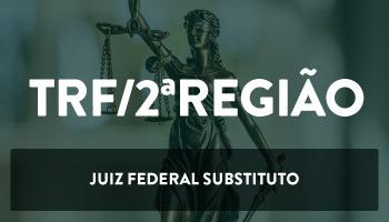 CURSO INTENSIVO PARA O CONCURSO DO TRIBUNAL REGIONAL FEDERAL DO BRASIL 2ª REGIÃO (TRF 2ªREGIÃO) – JUIZ FEDERAL SUBSTITUTO
