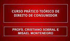 CURSO PRÁTICO E TEÓRICO DE DIREITO DO CONSUMIDOR - PROFS CRISTIANO SOBRAL E MISAEL MONTENEGRO