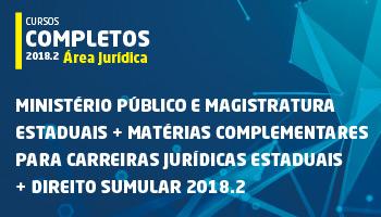 CURSO PARA O MINISTÉRIO PÚBLICO E MAGISTRATURA ESTADUAIS + MATÉRIAS COMPLEMENTARES PARA CARREIRAS JURÍDICAS ESTADUAIS + DIREITO SUMULAR 2018.2