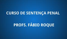 CURSO DE SENTENÇA PENAL - PROF. FÁBIO ROQUE (DISCIPLINA ISOLADA)
