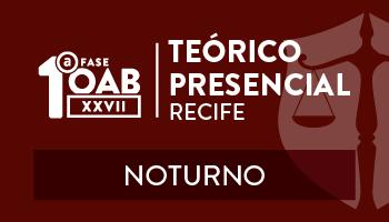 CERS RECIFE - CURSO TEÓRICO PRESENCIAL - OAB 1ª FASE - XXVII EXAME DE ORDEM UNIFICADO – TURMA NOITE