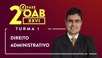 CURSO DE DIREITO ADMINISTRATIVO PARA OAB 2ª FASE - XXVI EXAME DE ORDEM UNIFICADO - PROFESSOR MATHEUS CARVALHO (TURMA I)