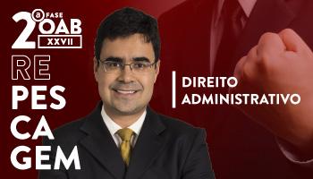 CURSO DE DIREITO ADMINISTRATIVO PARA OAB 2ª FASE - XXVII EXAME DE ORDEM UNIFICADO - PROFESSOR MATHEUS CARVALHO (REPESCAGEM)