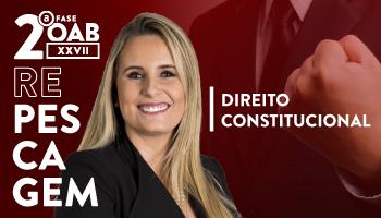 CURSO DE DIREITO CONSTITUCIONAL PARA OAB 2ª FASE - XXVII EXAME DE ORDEM UNIFICADO – PROFESSORA FLAVIA BAHIA (REPESCAGEM)