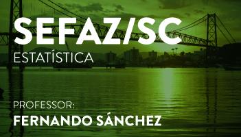 CURSO DE ESTATÍSTICA PARA O CONCURSO DE AUDITOR FISCAL DA RECEITA ESTADUAL DA SECRETARIA DA FAZENDA DE SANTA CATARINA - AUDITORIA E FISCALIZAÇÃO – (SEFAZ/SC) PROF. FERNANDO SÁNCHEZ (DISCIPLINA ISOLADA)