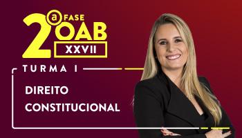 CURSO DE DIREITO CONSTITUCIONAL PARA OAB 2ª FASE - XXVII EXAME DE ORDEM UNIFICADO – PROFESSORA FLAVIA BAHIA (TURMA I)