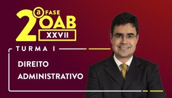 CURSO DE DIREITO ADMINISTRATIVO PARA OAB 2ª FASE - XXVII EXAME DE ORDEM UNIFICADO - PROFESSOR MATHEUS CARVALHO (TURMA I)