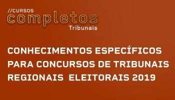 CURSO DE CONHECIMENTOS ESPECÍFICOS PARA CONCURSOS DE TRIBUNAIS REGIONAIS ELEITORAIS 2019