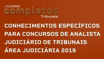 CURSO DE CONHECIMENTOS ESPECÍFICOS PARA CONCURSOS DE ANALISTA JUDICIÁRIO DE TRIBUNAIS - ÁREA JUDICIÁRIA 2019