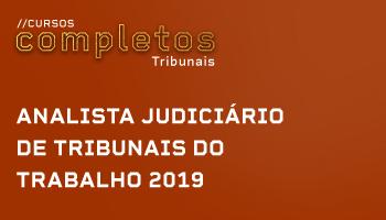 ANALISTA JUDICIÁRIO DE TRIBUNAIS DO TRABALHO 2019