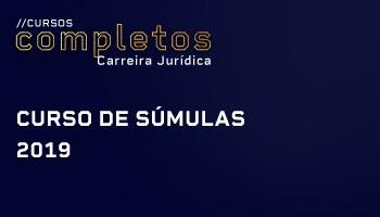 CURSO DE SÚMULAS (ESTUDO APROFUNDADO DOS ENTENDIMENTOS SUMULADOS DOS TRIBUNAIS SUPERIORES – STF - STJ - TST - TSE - STM) - 2019