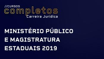 CURSO COMPLETO PARA O MINISTÉRIO PÚBLICO E MAGISTRATURA ESTADUAIS 2019