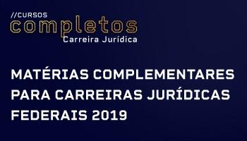 CURSO COMPLETO DE MATÉRIAS COMPLEMENTARES PARA CARREIRAS JURÍDICAS FEDERAIS 2019