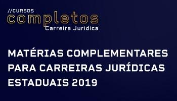 CURSO COMPLETO DE MATÉRIAS COMPLEMENTARES PARA CARREIRAS JURÍDICAS ESTADUAIS 2019