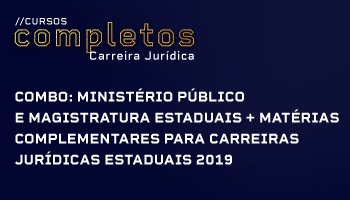 COMBO: CURSO PARA O MINISTÉRIO PÚBLICO E MAGISTRATURA ESTADUAIS + MATÉRIAS COMPLEMENTARES PARA CARREIRAS JURÍDICAS ESTADUAIS 2019