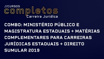 COMBO: CURSO PARA O MINISTÉRIO PÚBLICO E MAGISTRATURA ESTADUAIS + MATÉRIAS COMPLEMENTARES PARA CARREIRAS JURÍDICAS ESTADUAIS + DIREITO SUMULAR 2019