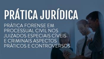 PRÁTICA FORENSE EM DIREITO PROCESSUAL CIVIL NOS JUIZADOS ESPECIAIS CÍVEIS E CRIMINAIS ASPECTOS PRÁTICOS E CONTROVERSOS 2019