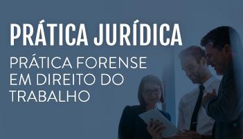 CURSO DE PRÁTICA FORENSE EM DIREITO DO TRABALHO 2019