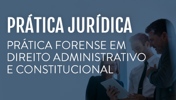 CURSO DE PRÁTICA FORENSE EM DIREITO ADMINISTRATIVO E CONSTITUCIONAL 2019