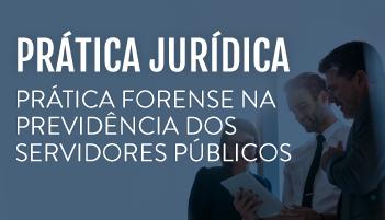 CURSO DE PRÁTICA FORENSE NA PREVIDÊNCIA DOS SERVIDORES PÚBLICOS 2019
