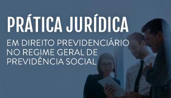 CURSO PRÁTICA FORENSE EM DIREITO PREVIDENCIÁRIO NO REGIME GERAL DE PREVIDÊNCIA SOCIAL 2019