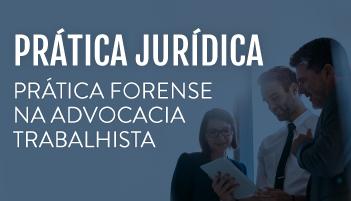 CURSO DE PRÁTICA FORENSE NA ADVOCACIA TRABALHISTA 2019