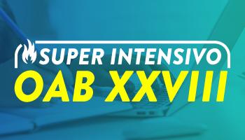 SUPERINTENSIVO OAB XXVIII EXAME