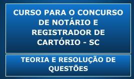 CURSO PARA O CONCURSO DE NOTÁRIO E REGISTRADOR DE CARTÓRIO DO ESTADO DE SANTA CATARINA – TEORIA E RESOLUÇÃO DE QUESTÕES