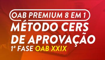 CURSO EXTENSIVO OAB PREMIUM 8 EM 1 - MÉTODO CERS DE APROVAÇÃO PARA O XXIX EXAME DE ORDEM