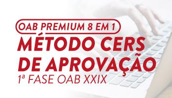 MÉTODO CERS DE APROVAÇÃO PREMIUM 8 EM 01 - OAB 1ª FASE XXIX EXAME DE ORDEM