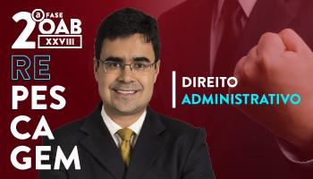 CURSO DE DIREITO ADMINISTRATIVO PARA OAB 2ª FASE - XXVIII EXAME DE ORDEM UNIFICADO - PROFESSOR MATHEUS CARVALHO (REPESCAGEM)