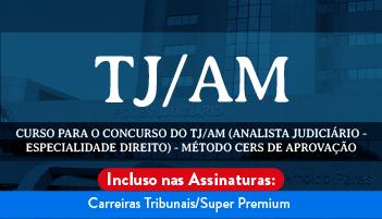 CURSO PARA O CONCURSO DO TRIBUNAL DE JUSTIÇA DO ESTADO DO AMAZONAS – TJ/AM (ANALISTA JUDICIÁRIO - ESPECIALIDADE DIREITO) - MÉTODO CERS DE APROVAÇÃO