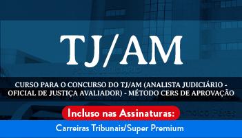 CURSO PARA O CONCURSO DO TRIBUNAL DE JUSTIÇA DO ESTADO DO AMAZONAS – TJ/AM (ANALISTA JUDICIÁRIO - OFICIAL DE JUSTIÇA AVALIADOR) - MÉTODO CERS DE APROVAÇÃO