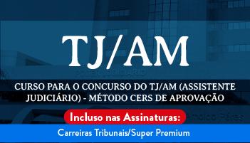 CURSO PARA O CONCURSO DO TRIBUNAL DE JUSTIÇA DO ESTADO DO AMAZONAS – TJ/AM (ASSISTENTE JUDICIÁRIO) - MÉTODO CERS DE APROVAÇÃO