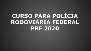 CURSO PARA POLÍCIA RODOVIÁRIA FEDERAL – PRF 2020