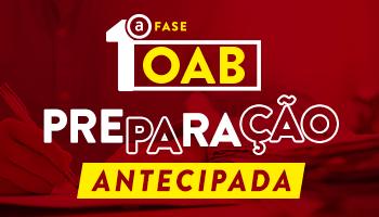 CURSO PARA OAB 1ª FASE - PREPARAÇÃO ANTECIPADA