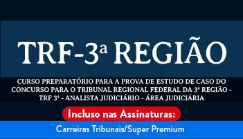 CURSO PREPARATÓRIO PARA A PROVA DE ESTUDO DE CASO DO CONCURSO PARA O TRIBUNAL REGIONAL FEDERAL DA 3ª REGIÃO - TRF 3ª - ANALISTA JUDICIÁRIO - ÁREA JUDICIÁRIA