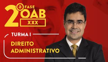 CURSO DE DIREITO ADMINISTRATIVO PARA OAB 2ª FASE - XXX EXAME DE ORDEM UNIFICADO - PROFESSOR MATHEUS CARVALHO (TURMA I)