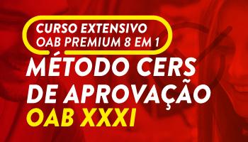 CURSO EXTENSIVO OAB PREMIUM 8 EM 1 - MÉTODO CERS DE APROVAÇÃO PARA O XXXI EXAME DE ORDEM