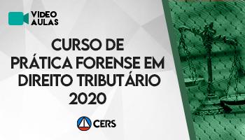 CURSO DE PRÁTICA FORENSE EM DIREITO TRIBUTÁRIO 2020