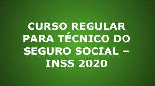 CURSO REGULAR PARA TÉCNICO DO SEGURO SOCIAL – INSS 2020