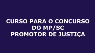 CURSO PARA O CONCURSO DO MP/SC - PROMOTOR DE JUSTIÇA