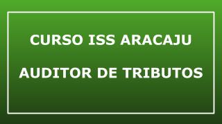 CURSO ISS ARACAJU - AUDITOR DE TRIBUTOS